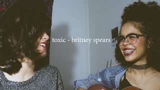 toxic - britney spears || mariana froes & morgana