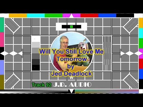 Track 92 Will You Still Love Me Tomorrow by Jed Deadlock