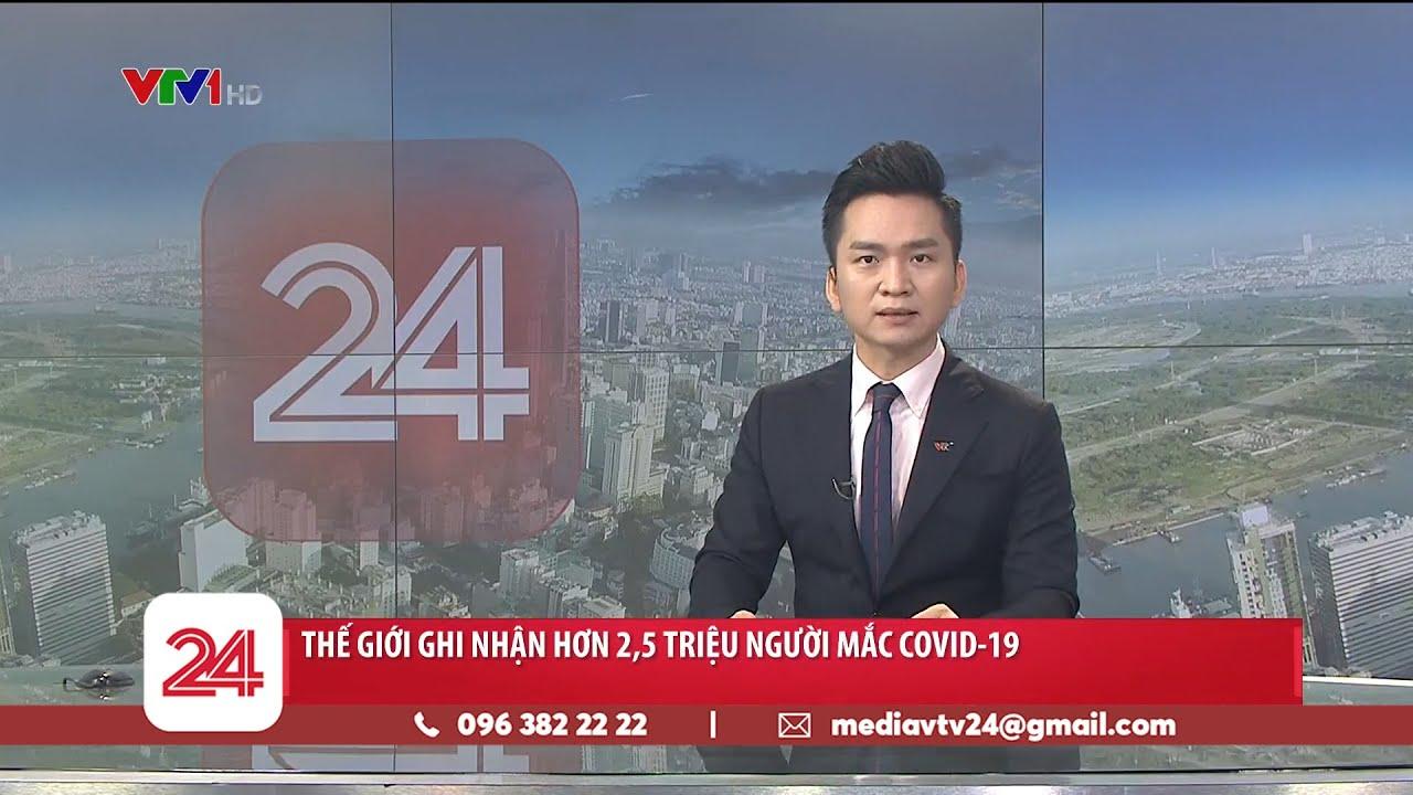 Đề xuất Hà Nội kéo dài giãn cách xã hội đến hết 30/4 | Thế giới có hơn 2,5 triệu ca mắc COVID-19
