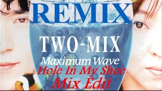 TWO-MIX ~Exclusive track~ @TWOMIXTV MAXIMUM WAVE (Hole In My Shoe M...