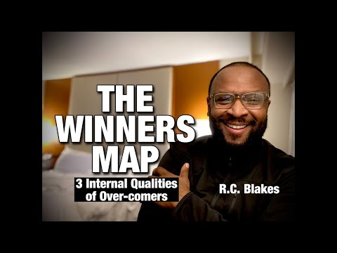THE WINNERS MAP - 3 Internal Qualities Of Over-comers. R.C. BLAKES