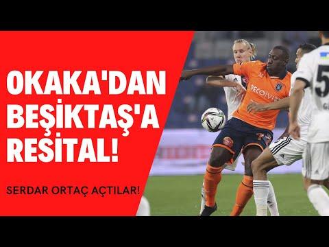 Başakşehir Beşiktaş | Okaka Beşiktaş'a ağır geldi | Serdar Ortaç skandalı | Volkan Babacan'dan hata