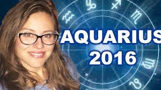 AQUARIUS 2016 Horoscope. DEEPER INTIMACY, FINANCIAL INCREASE