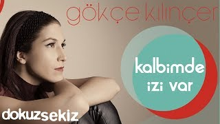 Gökçe Kılınçer - Kalbimde İzi Var (Official Audio)