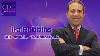 Ira Robbins of Valley National Bank | CEO Unplugged