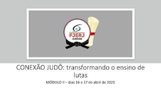 CONEXÃO JUDÔ: Transformando O Ensino De Lutas - MÓDULO II - Dias 16 E 17 De Abril De 2021.