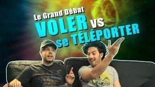 Voler vs Téléporter (Le Grand Débat)