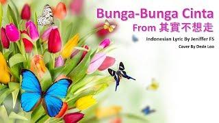 Bunga Bunga Cinta (From 其實不想走) Cover By Dede Loo