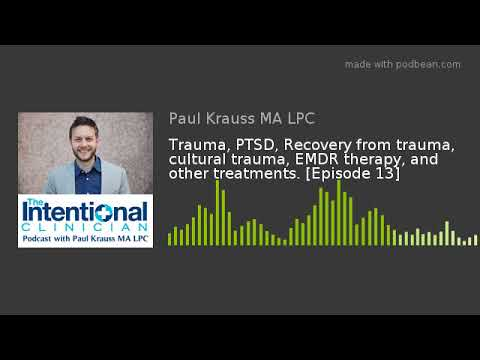 Trauma, PTSD, Recovery from trauma, cultural trauma, EMDR therapy, and other treatments. [Episode 13