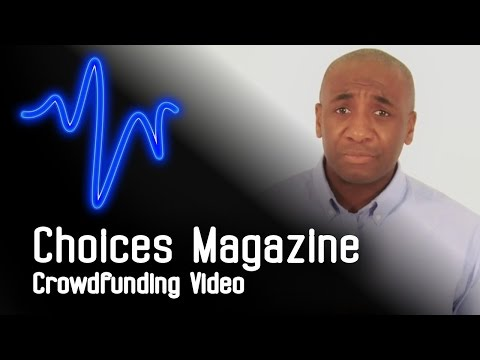 Choices Magazine - Crowdfunding Video © 2014 Methodworks Production Ltd