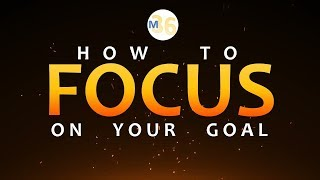 FOCUS - 5 Tips To Remain Focus On Your Goal By Mentors 36 | Motivational Talk