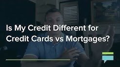 Is My Credit Different For Credit Cards vs Mortgages? - Credit Card Insider