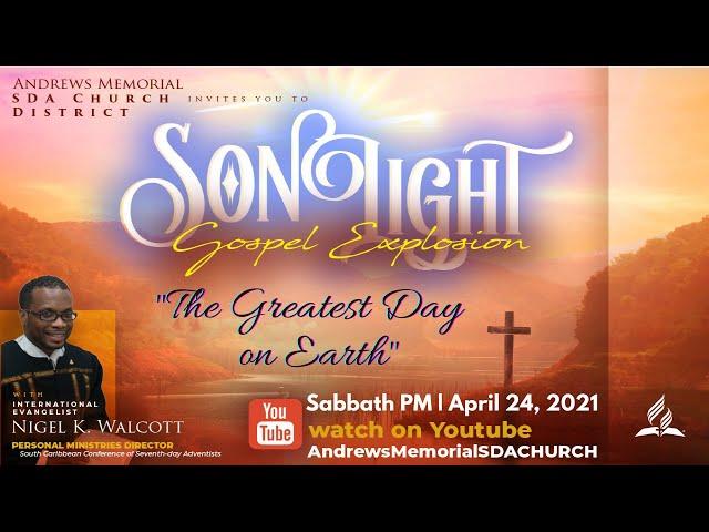 Sabbath PM | SonLight Gospel Explosion | Greatest Day on Earth | Pastor Nigel Walcott | Apr 24, 2021