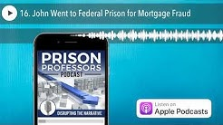 16. John Went to Federal Prison for Mortgage Fraud