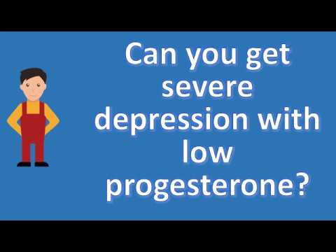 Can you get severe depression with low progesterone ? | BEST Health Channel & Answers