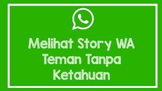 Cara Melihat Story WhatsApp Teman Tanpa Ketahuan