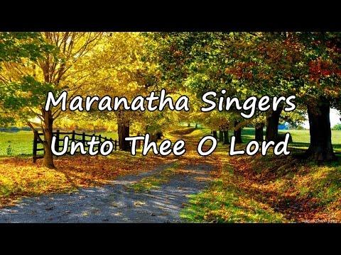 Maranatha Singers - Unto Thee O Lord [with lyrics]