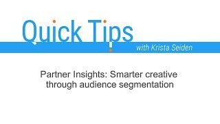 Quick Tips: Partner Insights: Smarter creative through audience segmentation