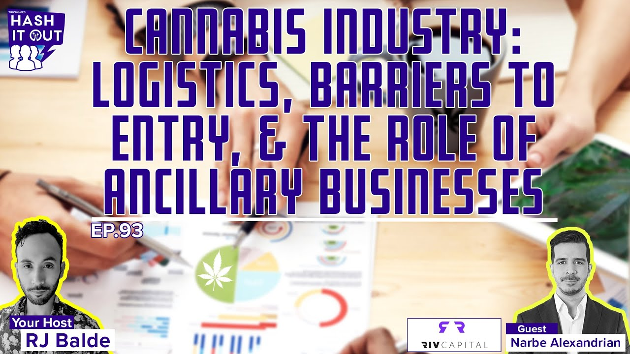 Cannabis Industry: Logistics, Barriers to Entry, & The Role of Ancillary Businesses