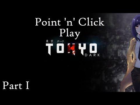 Point 'n' Click Play - Tokyo Dark Part 1