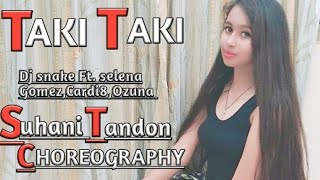 #TAKI TAKi - Dj Snake ft. selena Gomez,CardiB, Ozuna | Dance Choreography |  Suhani TANDON
