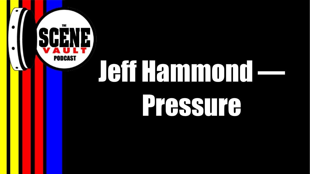 The Scene Vault Podcast -- Jeff Hammond Deals With Pressure