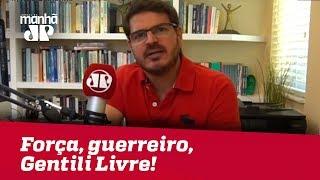 Força, guerreiro, Gentili Livre! | #RodrigoConstantino