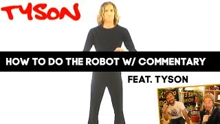 HOW TO DO THE ROBOT WITH TYSON