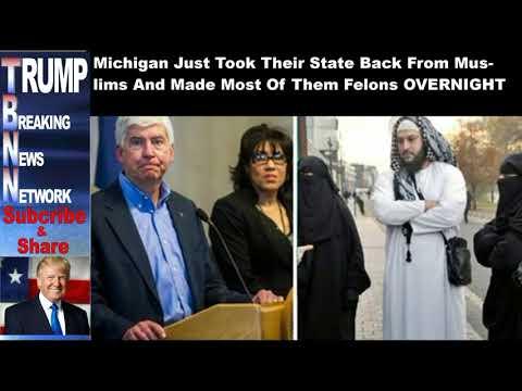 Michigan Just Took Their State Back From Muslims And Made Most Of Them Felons OVERNIGHT