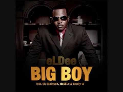 ELdee - Big Boy feat. Olu Maintain, Oladele and Banky W