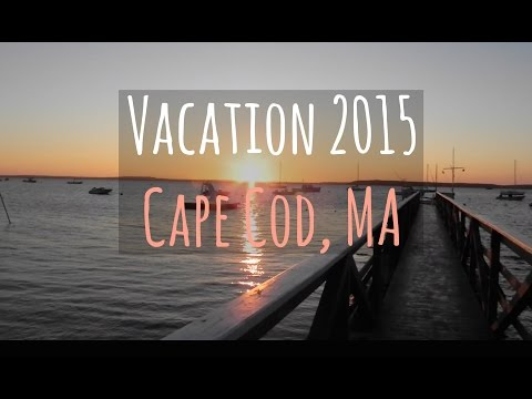 VACATION 2015 | Cape Cod, MA