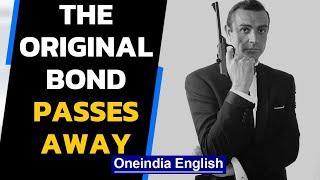 Sean Connery, the Original Bond, passes away aged 90 | Oneindia News