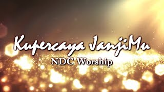 Kupercaya JanjiMU NDC Worship lirik video