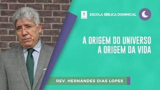 A Origem do Universo a Origem da Vida | EBD | Rev. Hernandes Dias Lopes | IPPTV