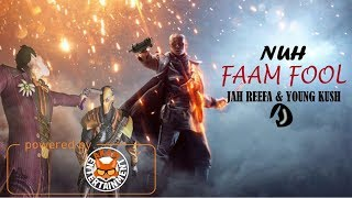Jah Reefa & Young Kush - Nuh Faam Fool - February 2018
