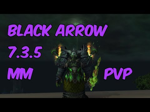 BLACK ARROW - 7.3.5 Marksmanship Hunter PvP - WoW Legion