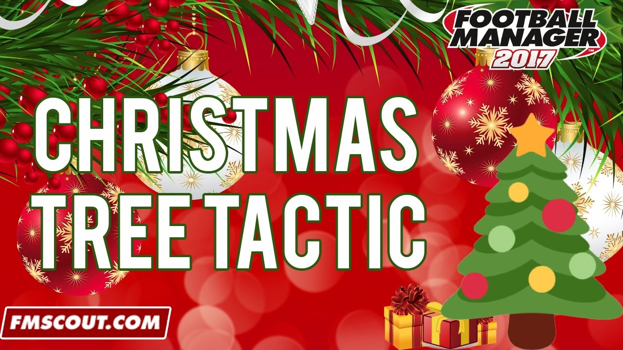 The Christmas Tree Tactic Football Manager 2017 Youtube