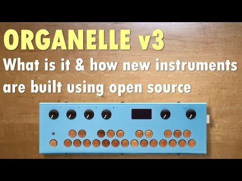 Organelle v3 - what is it, what's new, and how instruments are built using open source