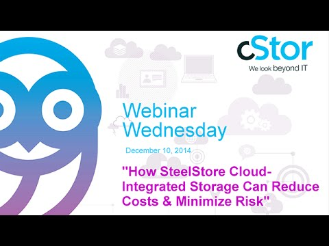 How SteelStore Cloud-Integrated Storage Can Reduce Costs & Minimize Risk - cStor Webinar Dec. 2014