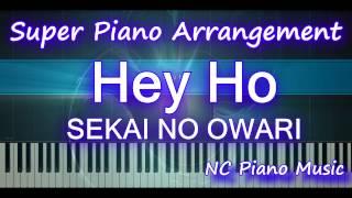 【超絶ピアノ】 SEKAI NO OWARI 「Hey Ho」 (Transcendental piano  arrangement)【フル full】