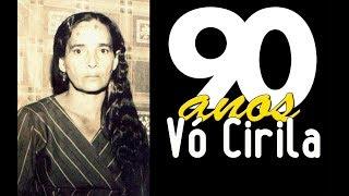 90 ANOS - A HISTORIA DE VÓ CIRILA