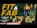 Fit & Fab - Workout With Bollywood Songs | Audio Jukebox | Gym Songs 2017 |