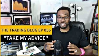 The Trading Blog 056 - Take My Advice