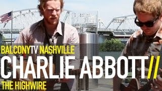 CHARLIE ABBOTT - THE HIGHWIRE (BalconyTV)