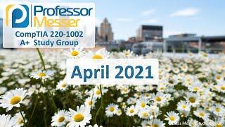 Professor Messer's 220-1002 A+ Study Group - April 2021