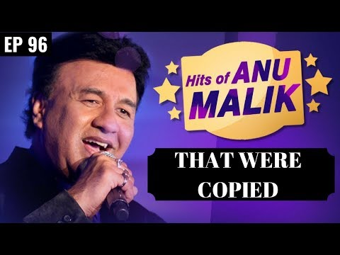 Plagiarism in Bollywood music || Anu Malik's Copied Songs | Part 2 | EP 96