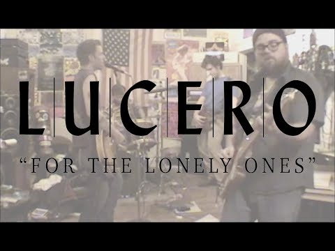 LUCERO  FOR THE LONELY ONES