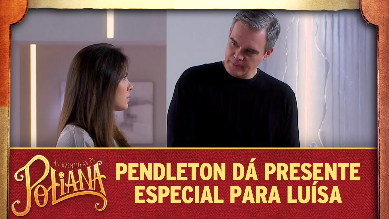 Pendleton dá presente especial para Luísa | As Aventuras de Poliana
