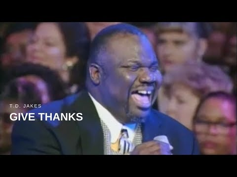 T.D. Jakes - Give Thanks (Live)