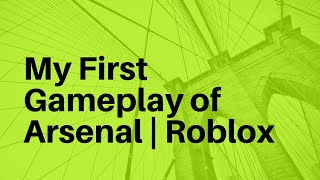 My First Gameplay of Arsenal | Roblox